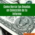 Como Borrar las Deudas en Colección de Tu Informe de Crédito