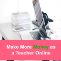 How to Make more Money as a Teacher Online in the Summer or School Year