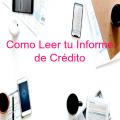Como Leer y Entender tu Informe de Crédito:6 Pasos